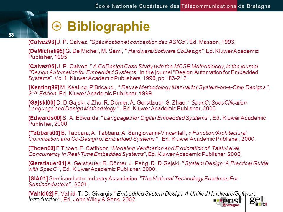 Bibliographie [Calvez93] J. P. Calvez, Spécification et conception des ASICs , Ed. Masson, 1993.